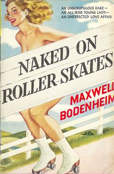 Naked on Roller Skates (Novel Library 46) 1950 AUTHOR: Maxwell Bodenheim ARTIST: (unknown)