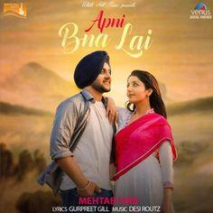 Download Apni Bna Lai Mp3 Song Singer Mehtab Virk Music Desi Routz | DjDosanjh.com