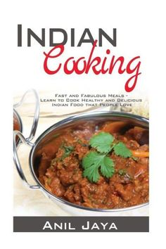 Indian Cooking: Fast and Fabulous Meals ? Learn to Cook Healthy and Delicious Indian Food that Peopl
