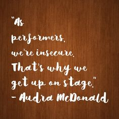 """As performers, we're insecure. That's why we get up on stage. Theater Quotes, Get Up, Insecure, Classical Music, Monday Motivation, Theatre, Acting, Singing, Beverages"