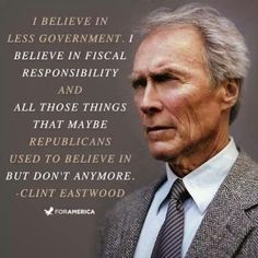 I believe in less government. I believe in fiscal responsibility and all those things that maybe Republicans used to believe in but don't anymore. - Clint Eastwood