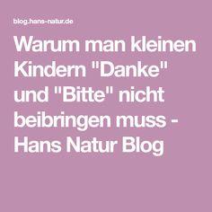"""Warum man kleinen Kindern """"Danke"""" und """"Bitte"""" nicht beibringen muss - Hans Natur Blog"""