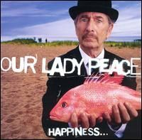 Our Lady Peace  Album: Happiness... Is Not A Fish That You Can Catch...Fav Band!!
