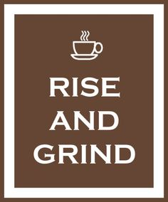 COFFEE! Rise and Grind! http://www.montavida.com/?RIN=L560215