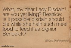 Quote from 'Much Ado About Nothing' Benedict to Beatrice...
