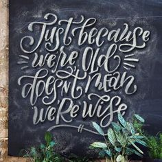 Just because we're old doesn't mean we're wise- Amanda Arneill Chalkboard Lettering, Chalkboard Designs, Bible Bookmark, Lettering Design, Self Improvement, Night Gown, Something To Do, Amanda, Thats Not My