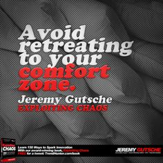 Avoid Retreating to Your Comfort Zone - Jeremy Gutsche Offers Innovation Strategy Tips