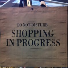 Do not disturb. Shopping in progress. #quotes #words