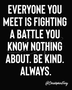 Everyone you meet is fighting a battle you know nothing about. Be kind. Spiritual Quotes, Wisdom Quotes, Bible Quotes, Words Quotes, Me Quotes, Funny Quotes, Sayings, Motivational Thoughts, Inspirational Quotes