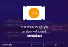 "Quote - ""Write clean code and you can sleep well at night."" - James Richman  #quote #webdesign #coding #programming #smart #sleep #productivity"