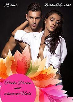 Pinke Perlen und schwarze Heels. Erotischer Roman von Bärbel Muschiol, http://www.amazon.de/dp/B00NO4I628/ref=cm_sw_r_pi_dp_4G9gub0AKXERC