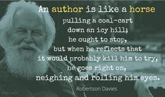 An author is like a horse pulling a coal-cart down an icy hill; he ought to stop, but when he reflects that it would probably kill him to try, he goes His Eyes, Editor, Quotations, Cart, Reflection, Horse, Author, Sayings, Covered Wagon