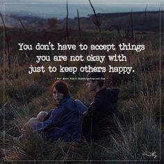 You don't have to accept things you are not okay with... - https://themindsjournal.com/you-dont-have-to-accept-things-you-are-not-okay-with/