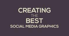 Creating the Best #SocialMedia Graphics