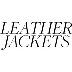 Leather Jackets ❤ liked on Polyvore featuring text, filler, phrase, quotes, saying, leather jackets, genuine leather jackets, 100 leather jacket and real leather jackets