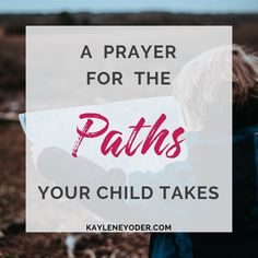 A Scripture-based Prayer for the Paths Your Child Takes - Kaylene Yoder Prayer For Son, Prayers For My Husband, Praying For Your Children, Raising Godly Children, Prayer Wall, Prayer Board, Grandkids Quotes, Baby Bible, Prayer Ministry