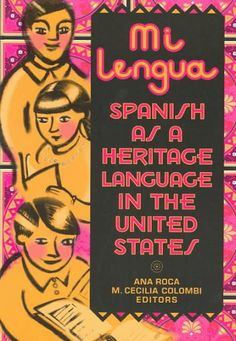 Mi lengua : Spanish as a heritage language in the United States, research and practice / Ana Roca and M. Cecilia Colombi, editors.