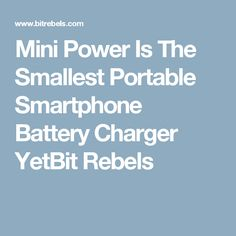 Mini Power Is The Smallest Portable Smartphone Battery Charger YetBit Rebels