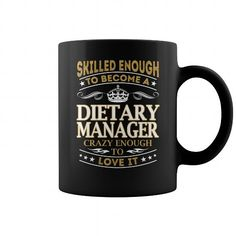 SKILLED ENOUGH TO BECOME A DIETARY MANAGER CRAZY ENOUGH TO LOVE IT JOB MUG COFFEE MUGS T-SHIRTS, HOODIES  ==►►Click To Order Shirt Now #Jobfashion #jobs #Jobtshirt #Jobshirt #careershirt #careertshirt #SunfrogTshirts #Sunfrogshirts #shirts #tshirt #hoodie #sweatshirt #fashion #style