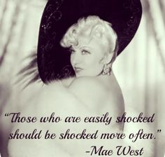 .Who else, but Mae West...(unless it's Tallulah Bankhead..:)