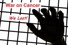 the war on cancer lost The Cancer Industry is Too Prosperous to Allow a Cure. If this is true, and I suspect it is, there should be a special room in hell for the people who could cure this and choose not to!