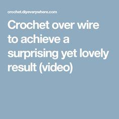 Crochet over wire to achieve a surprising yet lovely result (video)