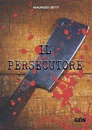 AMICI D'INCHIOSTRO  di Raffaella Amoruso - diffusione letteraria: Il persecutore di Maurizio setti