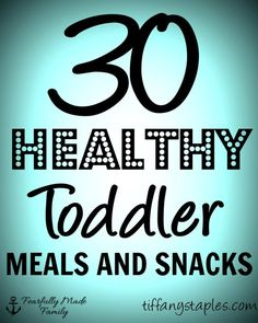 30 Healthy Toddler Meals and Snacks that are Actually Good for Them and Easy to Eat