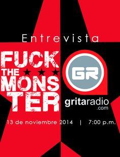 Fuck The Monster en entrevista, Escúchanos en en Grita Radio el 13 de noviembre a las 7:00 p.m. y conoce todo acerca de los momentos de la banda, de donde viene y a donde va, el pasado, presente y futuro de este proyecto que gracias a ustedes sigue adelante.  http://www.gritaradio.com/ soundcloud.com/fuck-the-monster myspace.com/monstermxoficial/  #fuckthemonster #gritaradio  https://www.facebook.com/losmonstermx/photos/a.416334188440041.94725.118246351582161/826173134122809/?type=1&theater