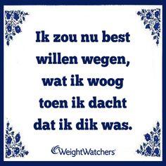 Ik zou nu best willen wegen, wat ik woog toen ik dacht dat ik dit was. #WeightWatchers #WWWijsheden