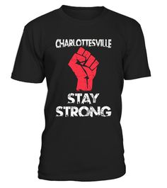 """# Charlottesville Protest Stay Strong Tee .    If you believe love is love, kindness matters, science is real, black lives matter, brown lives matter and standing for human rights is important, then show your support with this tshirt and Lets All Unite As One and Stop The Charlottesville Protest If You Are Against The Charlottesville Virginia Violence Then This Shirt Is For You.          To contact us via e-mail, please go to the section """"Frequently asked questions"""".12540 sold, last day to…"""