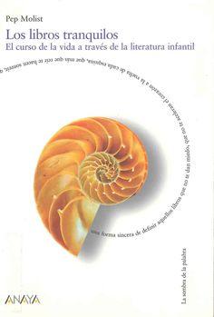 """""""Los libros tranquilos: el curso de la vida a través de la literatura infantil"""" Pep Molist. Madrid: Anaya, 2006."""