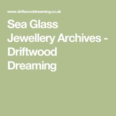 Sea Glass Jewellery Archives - Driftwood Dreaming