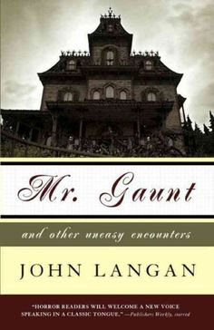 """Mr. Gaunt and other uneasy encounters / John Langan. Norm says: """"A first-class collection from one of the best writers in the business. 'On Skua Island' is one you don't want to miss."""""""