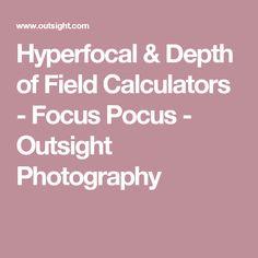 Hyperfocal & Depth of Field Calculators - Focus Pocus - Outsight Photography