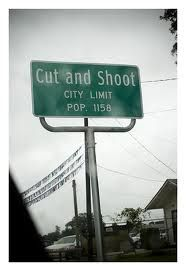 Cut and Shoot, Texas - and no, it's no joke. It's a real town. Come on down ya'll, and we'll show ya what it means...