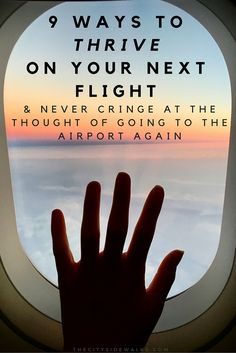 """We've all heard about """"how to survive a flight,"""" but what about how to thrive during a flight? Here are 9 ways for you to thrive on your next flight so that you'll have a positive experience during travel and no longer have to cringe at the mere thought of going to the airport. Read more for these travel tips!"""