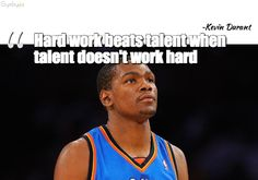 Hard work beats talent when talent doesnt work hard ~ Kevin Durant