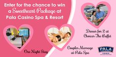 Sweetheart Package Includes: One Night Stay at Pala Casino Spa & Resort A Couples Massage at Pala Spa  Dinner for 2 at Choices, The Buffet