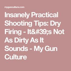 Insanely Practical Shooting Tips: Dry Firing - It's Not As Dirty As It Sounds - My Gun Culture