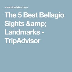 The 5  Best Bellagio Sights & Landmarks - TripAdvisor