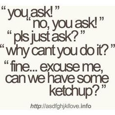 hahahah.best friends me and haley and it wouldnt be ketchup it would be ranch:)   hahaha for me it would be BBQ:)))