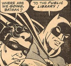"robin says, ""where are we going batman?"" batman replies, ""to the public library!"" from libraries at the movies: why bruce wayne will never need a personal librarian Library Humor, Library Quotes, Library Books, Library Ideas, Library Posters, Local Library, Library Girl, Library Skills, Library Design"