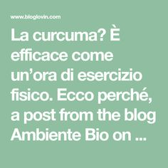 La curcuma? È efficace come un'ora di esercizio fisico. Ecco perché, a post from the blog Ambiente Bio on Bloglovin'