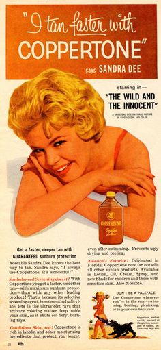 Coppertone Suntan Lotion - a classic product of the 1950s & 60s is hawked in this ad by actress Sandra Dee.  She hit the jackpot in 1959 with starring roles in Gidget and A Summer Place.  However, her star faded  quickly during the 1960s.