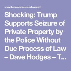 Shocking: Trump Supports Seizure of Private Property by the Police Without Due Process of Law – Dave Hodges – The Common Sense Show