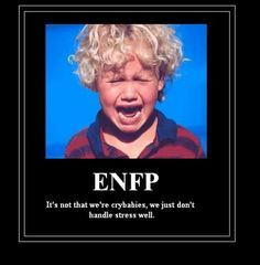 I really dont handle stress well. ENFP
