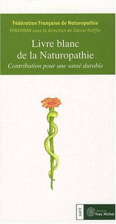Amazon.fr - Livre blanc de la naturopathie : Contribution pour une santé durable - Collectif FENAHMAN, Daniel Kieffer - Livres