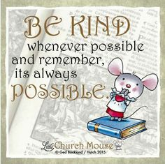 ♡♡♡ Be Kind whenever possible and remember its always Possible. Amen...Little Church, Mouse 28 September 2015. ♡♡♡