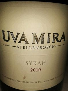 Uva Mira, Syrah, 2010, Harvey's Umhlanga, South Africa.  'Great wines taste like they come from somewhere.  You can't fake somewhereness. You can't manufacture it…but when you taste a wine that has it, you know.' - Matt Kramer.